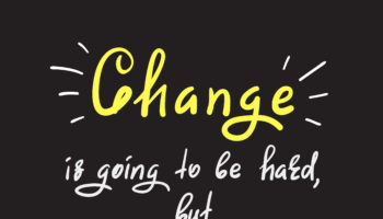 Change is going to be hard, but that doesn't mean it isn't worth it – handwritten motivational quote. Print for inspiring poster, t-shirt, bag, cups, greeting postcard, flyer, sticker, badge.